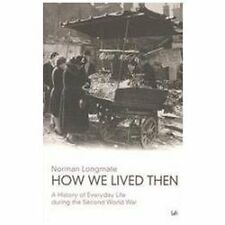 How We Lived Then : A History of Everyday Life During the Second World War by...