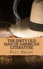 The Dirty Old Man of American Literature : A Biography of Charles Bukowski by...