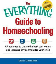 The Everything Guide to Homeschooling : All You Need to Create the Best...