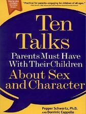 Ten Talks Parents Must Have with Their Children About Sex and Character - New -