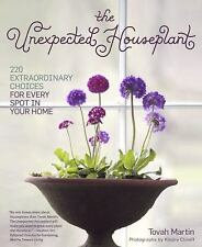 Unexpected Houseplant : 220 Extraordinary Choices for Every Spot in Your Home