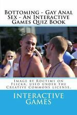 Bottoming - Gay Anal Sex - an Interactive Games Quiz Book by Interactive...