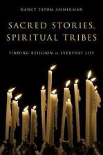 Sacred Stories, Spiritual Tribes : Finding Religion in Everyday Life by Nancy...