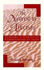 The Nearest in Affection: Towards a Christian Understanding of Islam (Pathways B