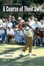 A Course of Their Own : A History of African American Golfers by John H....