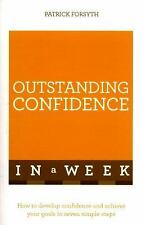 Outstanding Confidence in a Week : How to Develop Confidence and Achieve Your...