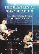 The Beatles at Shea Stadium : The Story Behind Their Greatest Concert by Dave...
