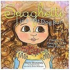 Spaghetti in a Hot Dog Bun : Having the Courage to Be Who You Are by Maria...