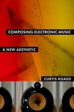 Composing Electronic Music : A New Aesthetic by Curtis Roads (2015, Paperback)