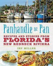 Panhandle to Pan : Recipes and Stories from Florida's New Redneck Riviera by...