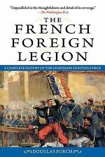 The French Foreign Legion: A Complete History of the Legendary Fighting Force, P