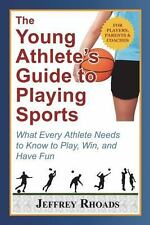 The Young Athlete's Guide to Playing Sports : What Every Athlete Needs to...