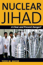 Nuclear Jihad: A Clear and Present Danger? by Todd Masse (Hardback, 2010)