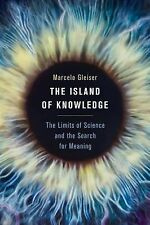 The Island of Knowledge : The Limits of Science and the Search for Meaning by...