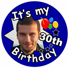 IT'S MY 30TH BIRTHDAY BADGE (MALE) - BIG PERSONALISED BADGE, PHOTO, ANY AGE