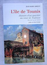 L'île de Tounis : Histoire d'un quartier au coeur de Toulouse (NEUF)