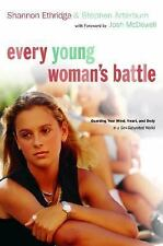 Every Young Woman's Battle: Guarding Your Mind, Heart, and Body in a Sex-Saturat