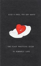 Kiss a Frog, You Get Warts : The First Practical Guide to Romantic Love by S....