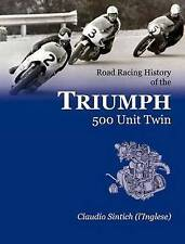 Road Racing History of the TRIUMPH 500 Unit Twin by Claudio Sintich (Paperback,