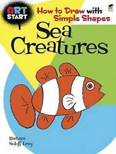 Art Start Sea Creatures: How to Draw with Simple Shapes by Barbara...