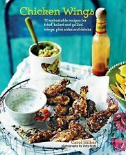 Chicken Wings: 70 unbeatable recipes for fried, baked and grilled wings, plus si