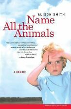 Name All the Animals: A Memoir by Smith, Alison, Good Book