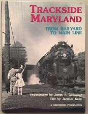 Trackside Maryland from Railyard to Main Line A Greenberg Publication