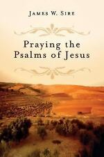 Praying the Psalms of Jesus by James W. Sire (2007, Paperback)