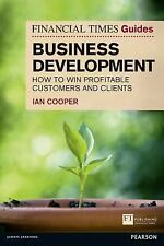 Financial Times Guide to Business Development: How to Win Profitable Customers a