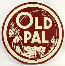 OLD PAL ROUND METAL SIGN Fisherman Angler Outdoors NEW Vintage Retro Repro USA