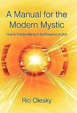 A Manual for the Modern Mystic: How to Practice Being in the Presence of God, ,