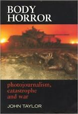 Body Horror: Photojournalism, Catastrophe and War (The Critical Image) by Taylo