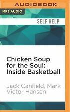 Chicken Soup for the Soul: Inside Basketball : 101 Great Hoop Stories from...