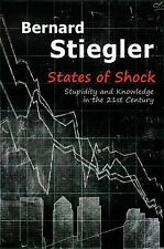 States of Shock : Stupidity and Knowledge in the 21st Century by Bernard...