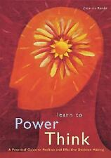 Learn to Power Think: A Practical Guide to Positive and Effective Decision Makin