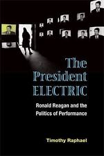The President Electric: Ronald Reagan and the Politics of Performance Theater: