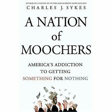 A Nation of Moochers : America's Addiction to Getting Something for Nothing...