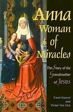 Anna, Woman of Miracles: The Story of the Grandmother of Jesus