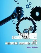 Engineering Design Graphics with Autodesk Inventor 2011 by James D. Bethune...