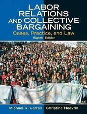 Labor Relations and Collective Bargaining: Cases, Practice, and Law (8th Edition