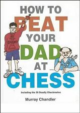 How to Beat Your Dad at Chess by Murray Chandler (1998, Hardcover)