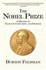 The Nobel Prize: A History of Genius, Controversy, and Prestige by Feldman, Bur
