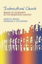 Intercultural Church : Bridge of Solidarity in the Migration Context by Agnes...