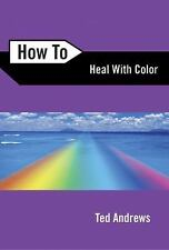 How to Heal with Color (How To Series), Andrews, Ted, Acceptable Book