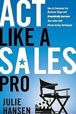 Act Like a Sales Pro: How to Command the Business Stage and Dramatically Increa
