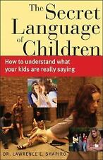 The Secret Language of Children: How to Understand What Your Kids are Really Say