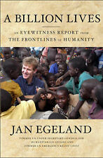 A Billion Lives: An Eyewitness Report from the Frontlines of Humanity by Jan...