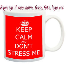 MUG TAZZA KEEP CALM/DON'T STRESS ME PERSONALIZZATA CON NOME FRASE,FOTO - IDEA RE