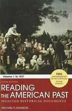Reading the American Past: Volume I: To 1877 : Selected Historical Documents...