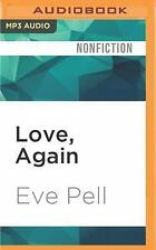 Love, Again : The Wisdom of Unexpected Romance by Eve Pell (2016, MP3 CD,...